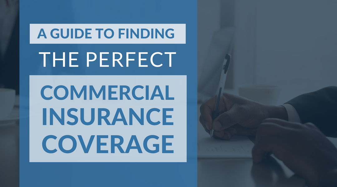 A Guide to Finding the Perfect Commercial Insurance Coverage (1)