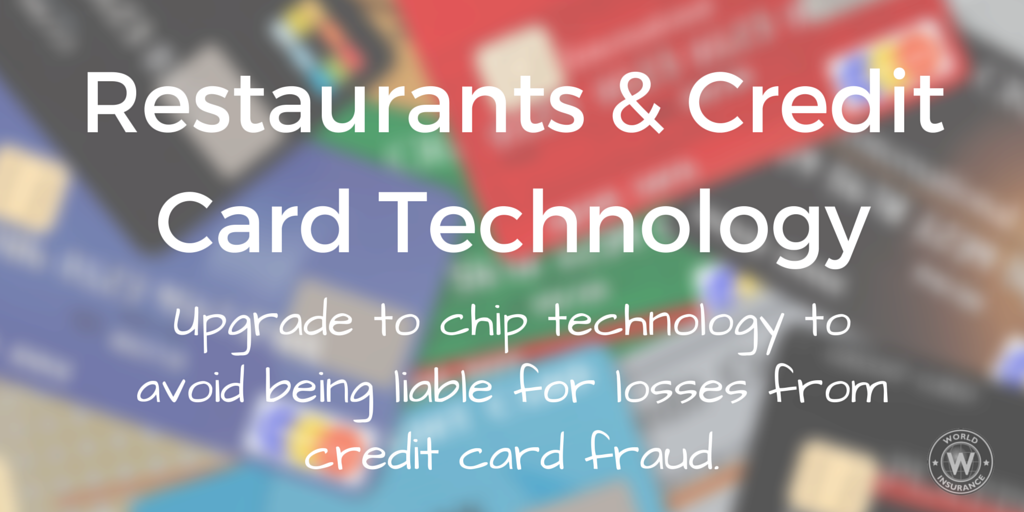 Restaurants & Credit Card Technology - Upgrade to chip technology to avoid being liable for losses from credit card fraud